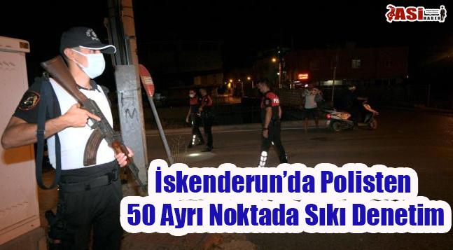 İskenderun'da Polisten 50 Ayrı Noktada Sıkı Denetim